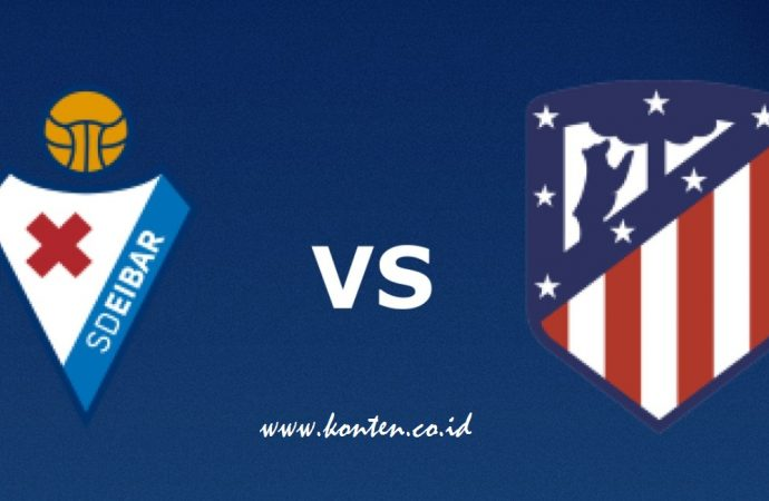Link Live Streaming La Liga Eibar vs Atletico Madrid