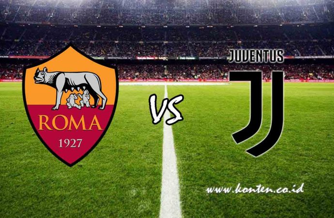 Link Live Streaming Seri A Italia, AS Roma vs Juventus