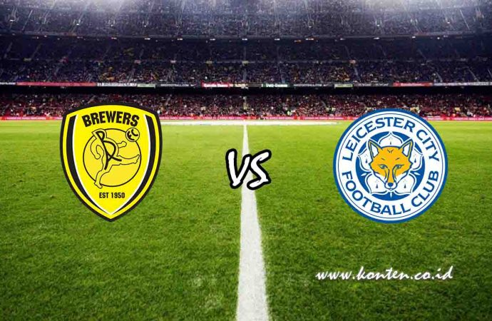 Link Live Streaming Burton Albion vs Leicester City di HP